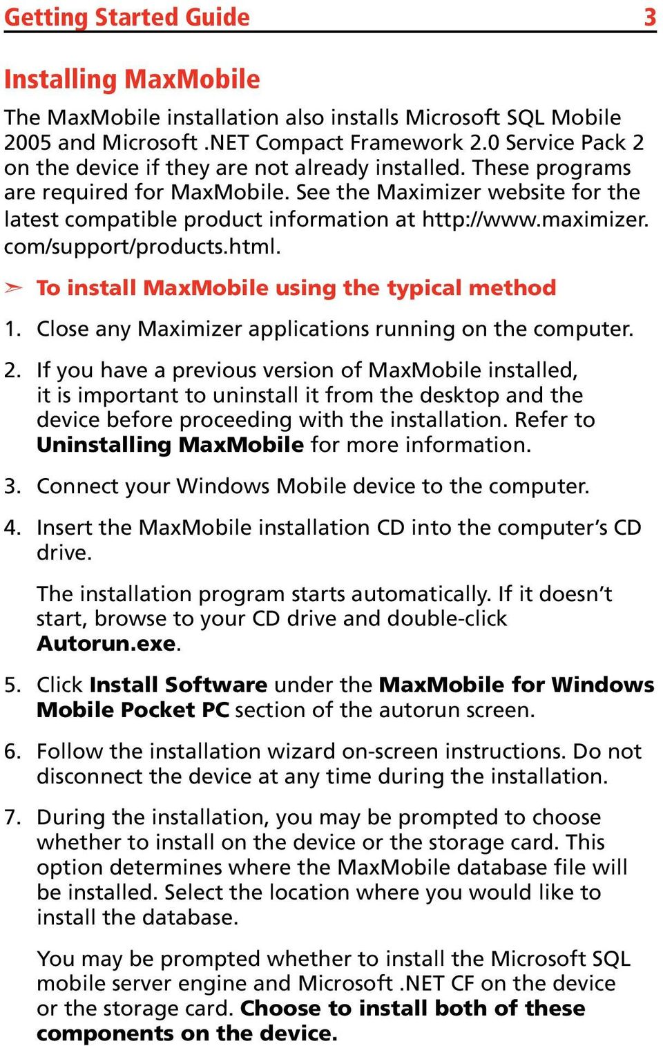 See the Maximizer website for the latest compatible product information at http://www.maximizer. com/support/products.html. 4.