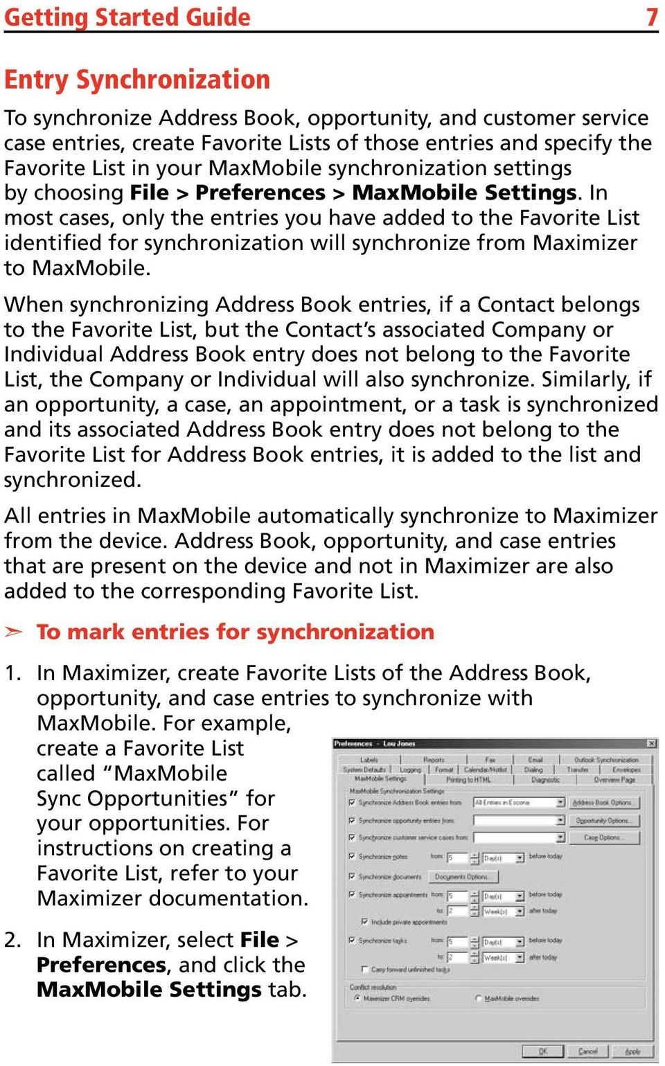 In most cases, only the entries you have added to the Favorite List identified for synchronization will synchronize from Maximizer to MaxMobile.