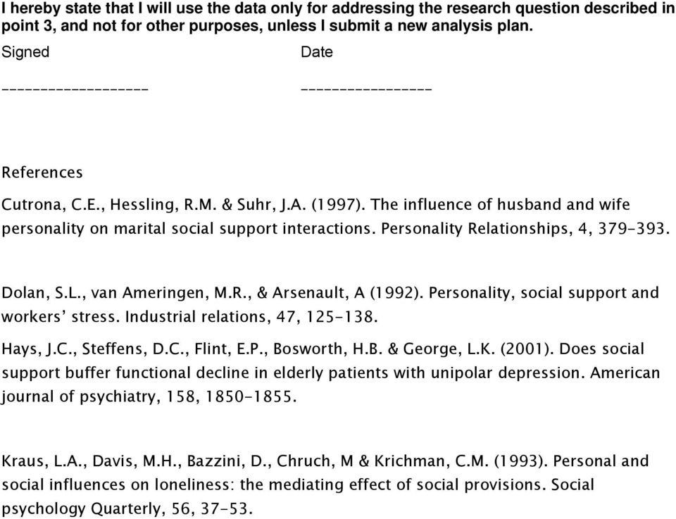 Dolan, S.L., van Ameringen, M.R., & Arsenault, A (1992). Personality, social support and workers stress. Industrial relations, 47, 125-138. Hays, J.C., Steffens, D.C., Flint, E.P., Bosworth, H.B. & George, L.