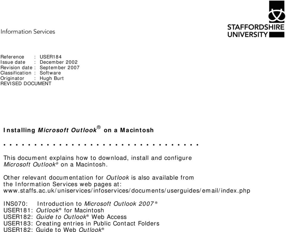 Other relevant documentation for Outlook is also available from the Information Services web pages at: www.staffs.ac.
