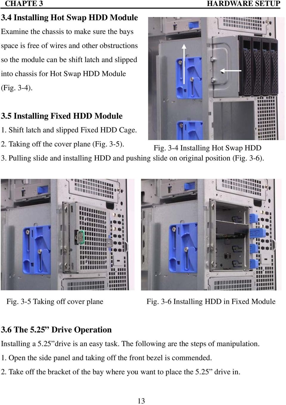 Module (Fig. 3-4). HARDWARE SETUP 3.5 Installing Fixed HDD Module 1. Shift latch and slipped Fixed HDD Cage. 2. Taking off the cover plane (Fig. 3-5). Fig. 3-4 Installing Hot Swap HDD 3.