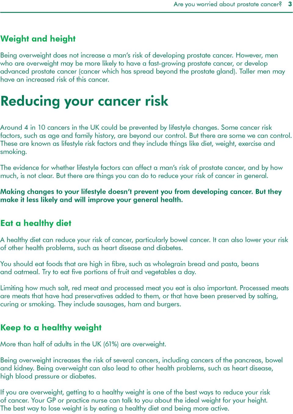 Taller men may have an increased risk of this cancer. Reducing your cancer risk Around 4 in 10 cancers in the UK could be prevented by lifestyle changes.