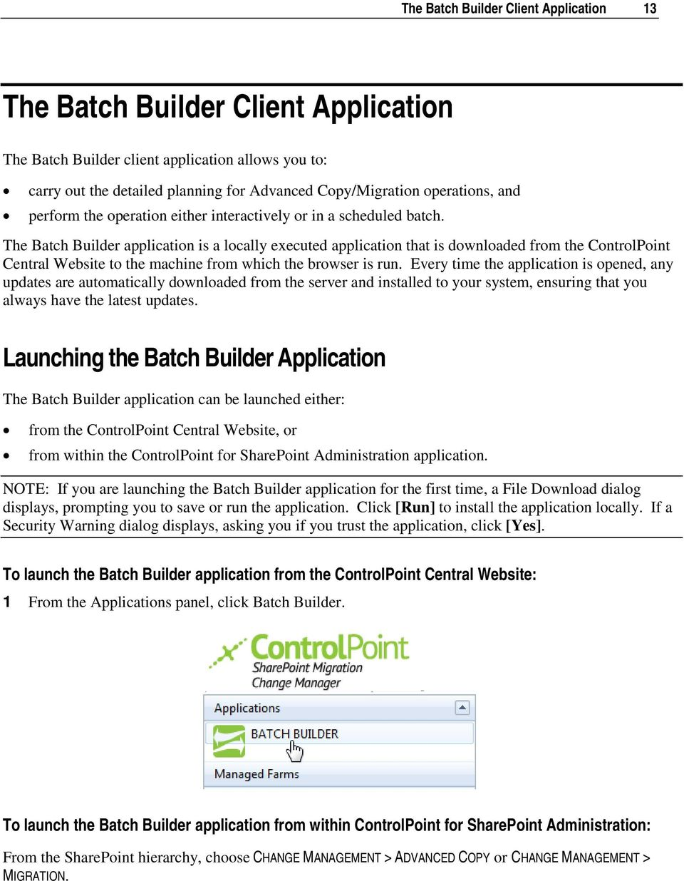 The Batch Builder application is a locally executed application that is downloaded from the ControlPoint Central Website to the machine from which the browser is run.