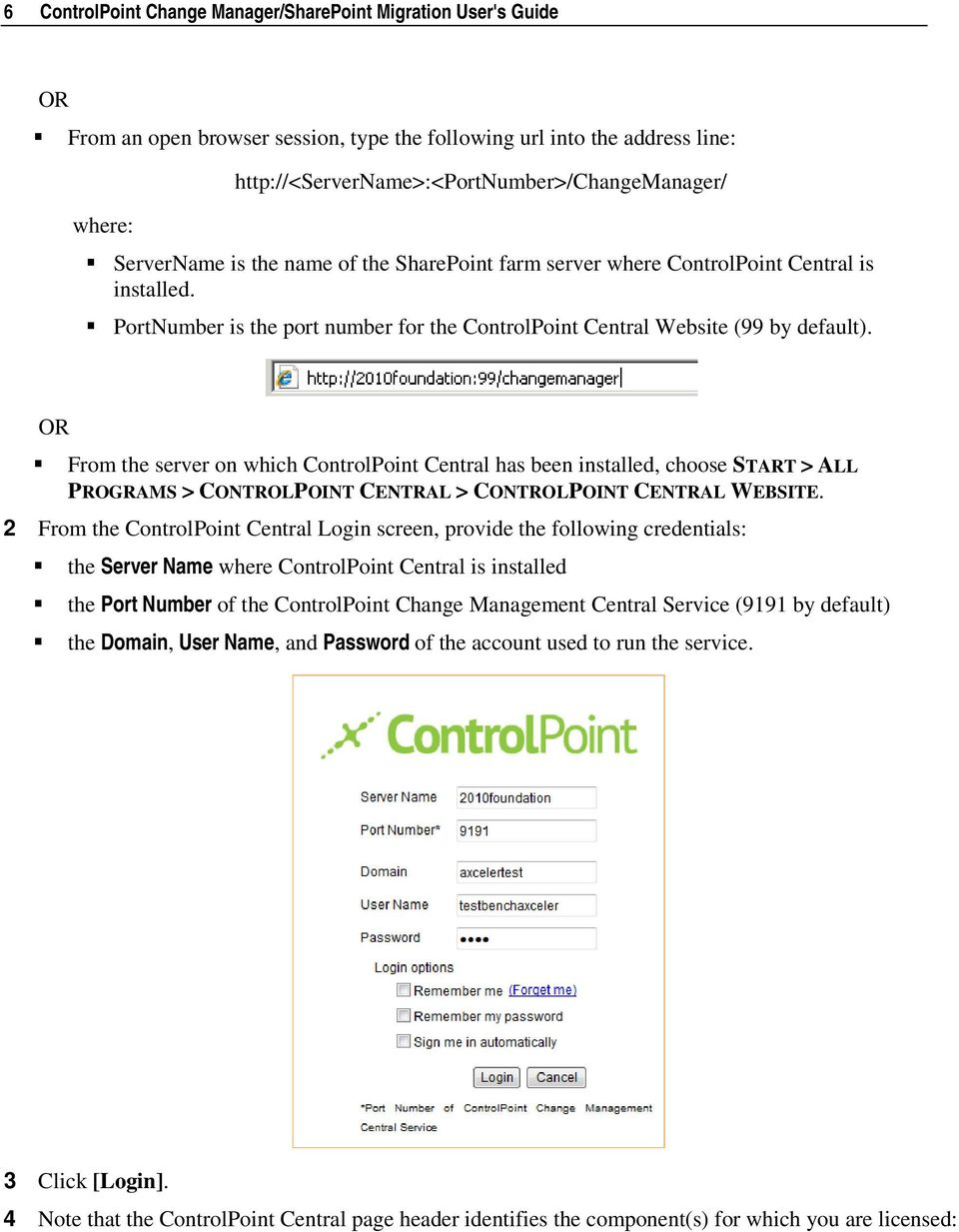 OR From the server on which ControlPoint Central has been installed, choose START > ALL PROGRAMS > CONTROLPOINT CENTRAL > CONTROLPOINT CENTRAL WEBSITE.