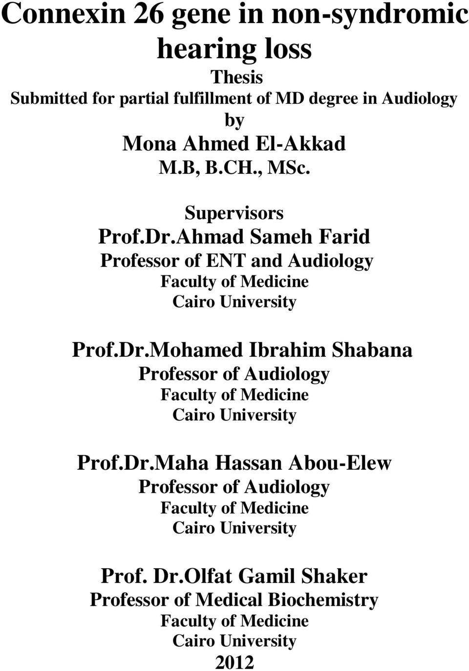 Dr.Maha Hassan Abou-Elew Professor of Audiology Faculty of Medicine Cairo University Prof. Dr.