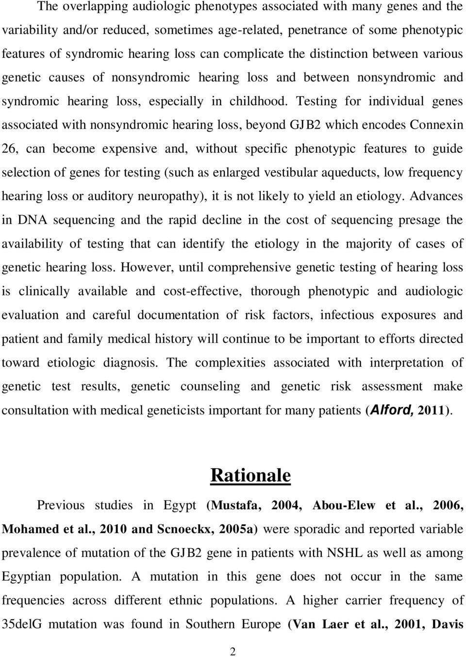 Testing for individual genes associated with nonsyndromic hearing loss, beyond GJB2 which encodes Connexin 26, can become expensive and, without specific phenotypic features to guide selection of