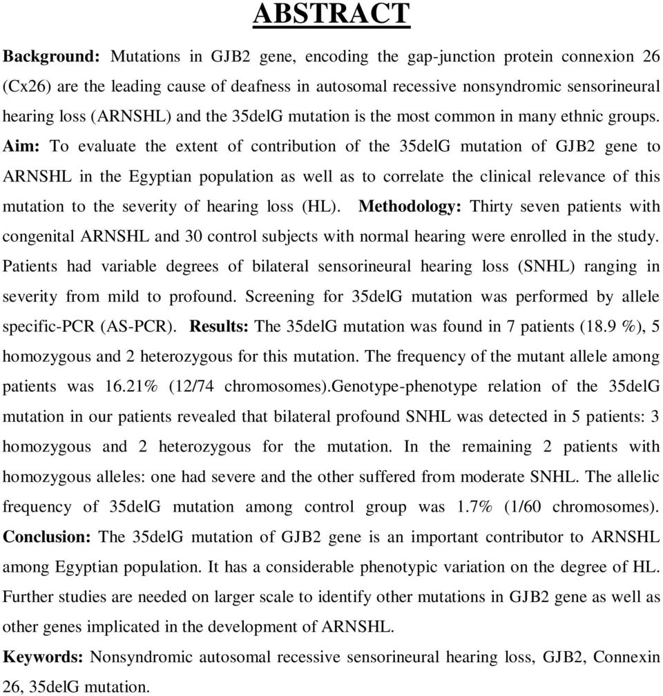 Aim: To evaluate the extent of contribution of the 35delG mutation of GJB2 gene to ARNSHL in the Egyptian population as well as to correlate the clinical relevance of this mutation to the severity of