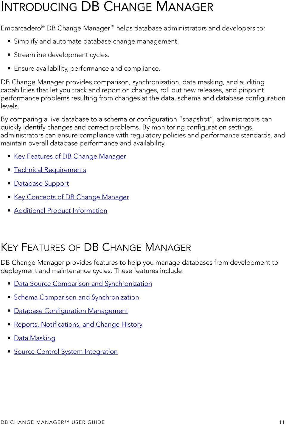 DB Change Manager provides comparison, synchronization, data masking, and auditing capabilities that let you track and report on changes, roll out new releases, and pinpoint performance problems