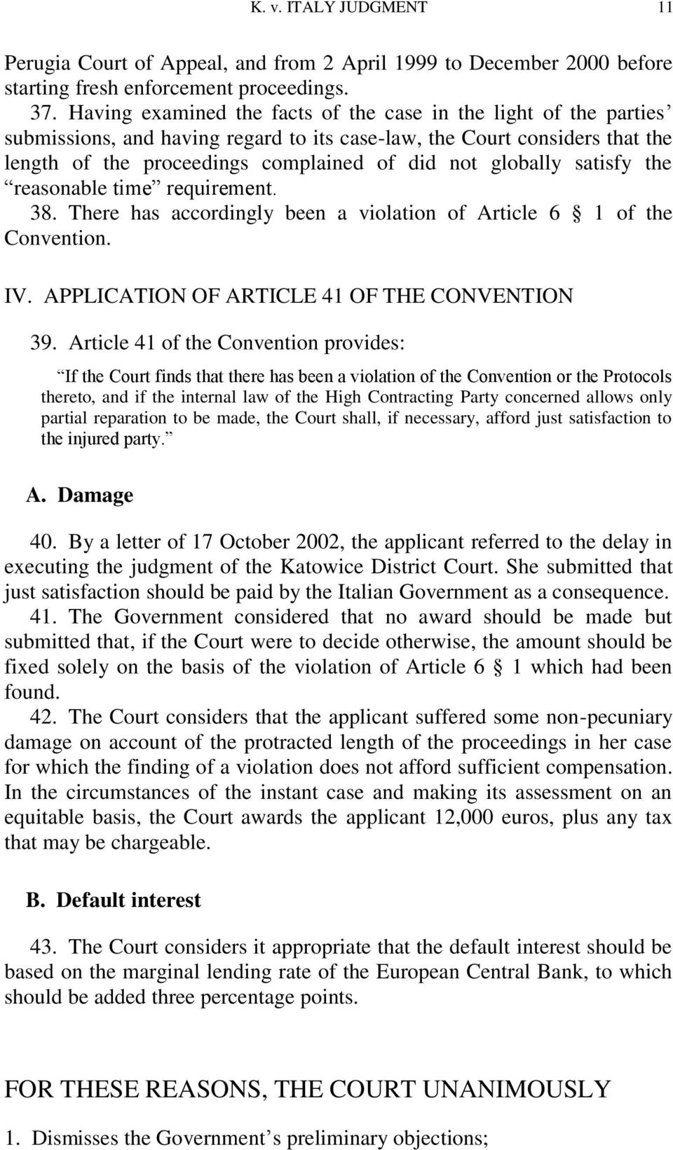 satisfy the reasonable time requirement. 38. There has accordingly been a violation of Article 6 1 of the Convention. IV. APPLICATION OF ARTICLE 41 OF THE CONVENTION 39.