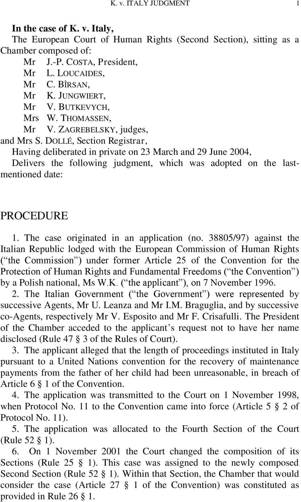 DOLLÉ, Section Registrar, Having deliberated in private on 23 March and 29 June 2004, Delivers the following judgment, which was adopted on the lastmentioned date: PROCEDURE 1.