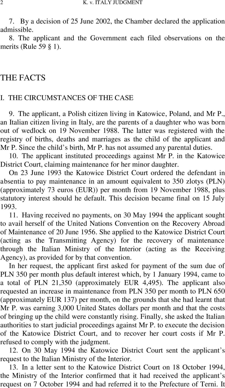 , an Italian citizen living in Italy, are the parents of a daughter who was born out of wedlock on 19 November 1988.