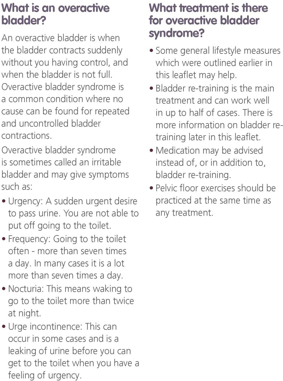Overactive bladder syndrome is sometimes called an irritable bladder and may give symptoms such as: Urgency: A sudden urgent desire to pass urine. You are not able to put off going to the toilet.