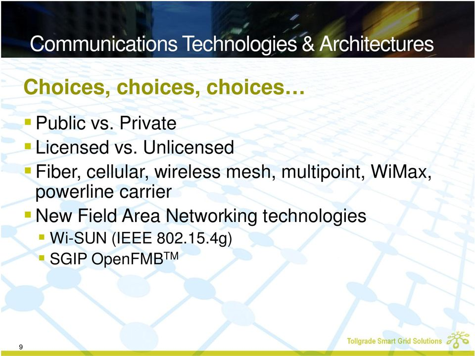 Unlicensed Fiber, cellular, wireless mesh, multipoint, WiMax,