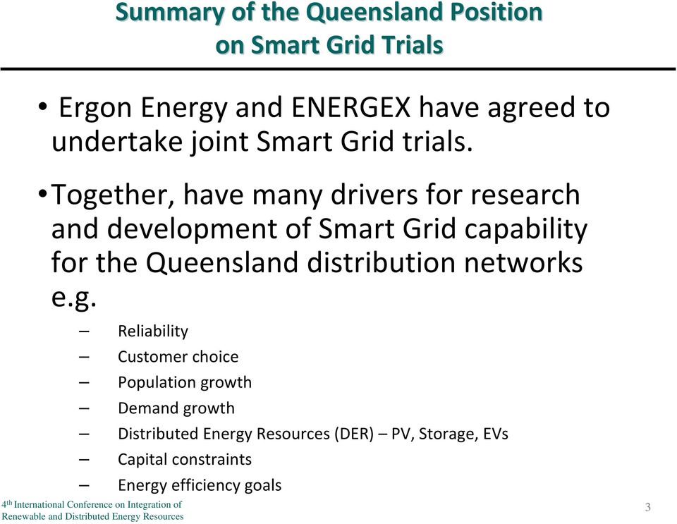 Together, have many drivers for research and development of Smart Grid capability for the Queensland