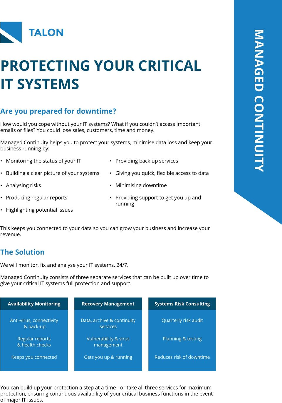 Managed Continuity helps you to protect your systems, minimise data loss and keep your business running by: Monitoring the status of your IT Building a clear picture of your systems Providing back up