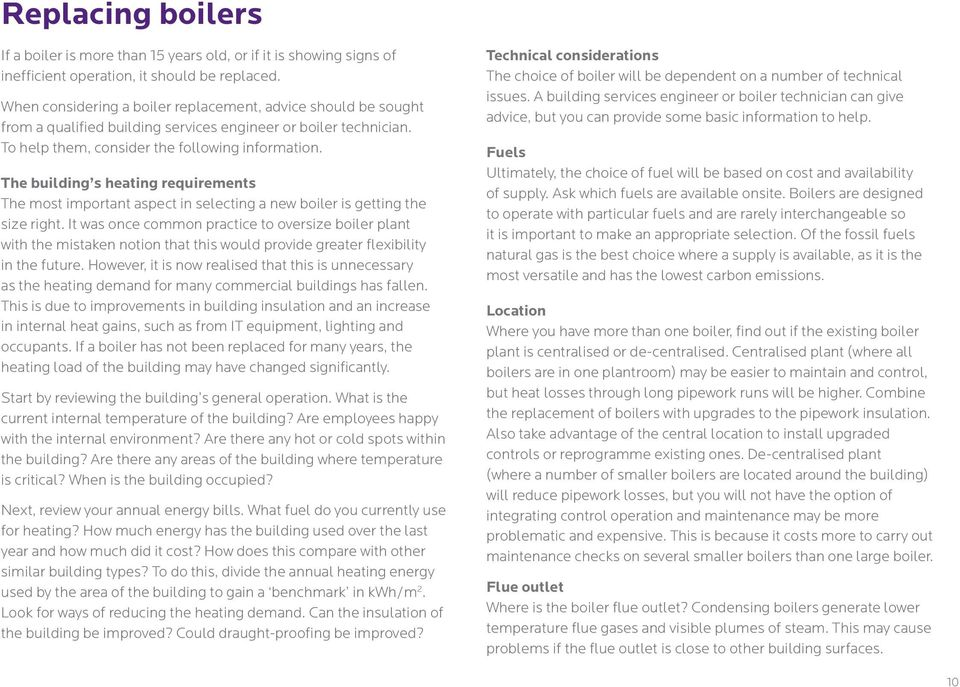 The building s heating requirements The most important aspect in selecting a new boiler is getting the size right.