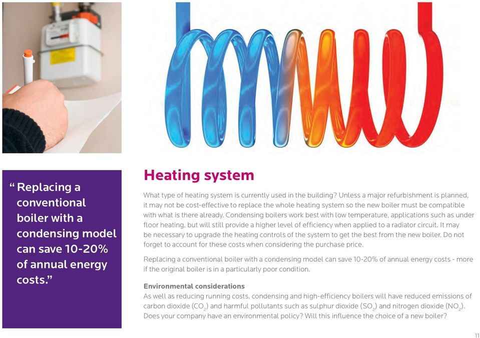 Condensing boilers work best with low temperature, applications such as under floor heating, but will still provide a higher level of efficiency when applied to a radiator circuit.