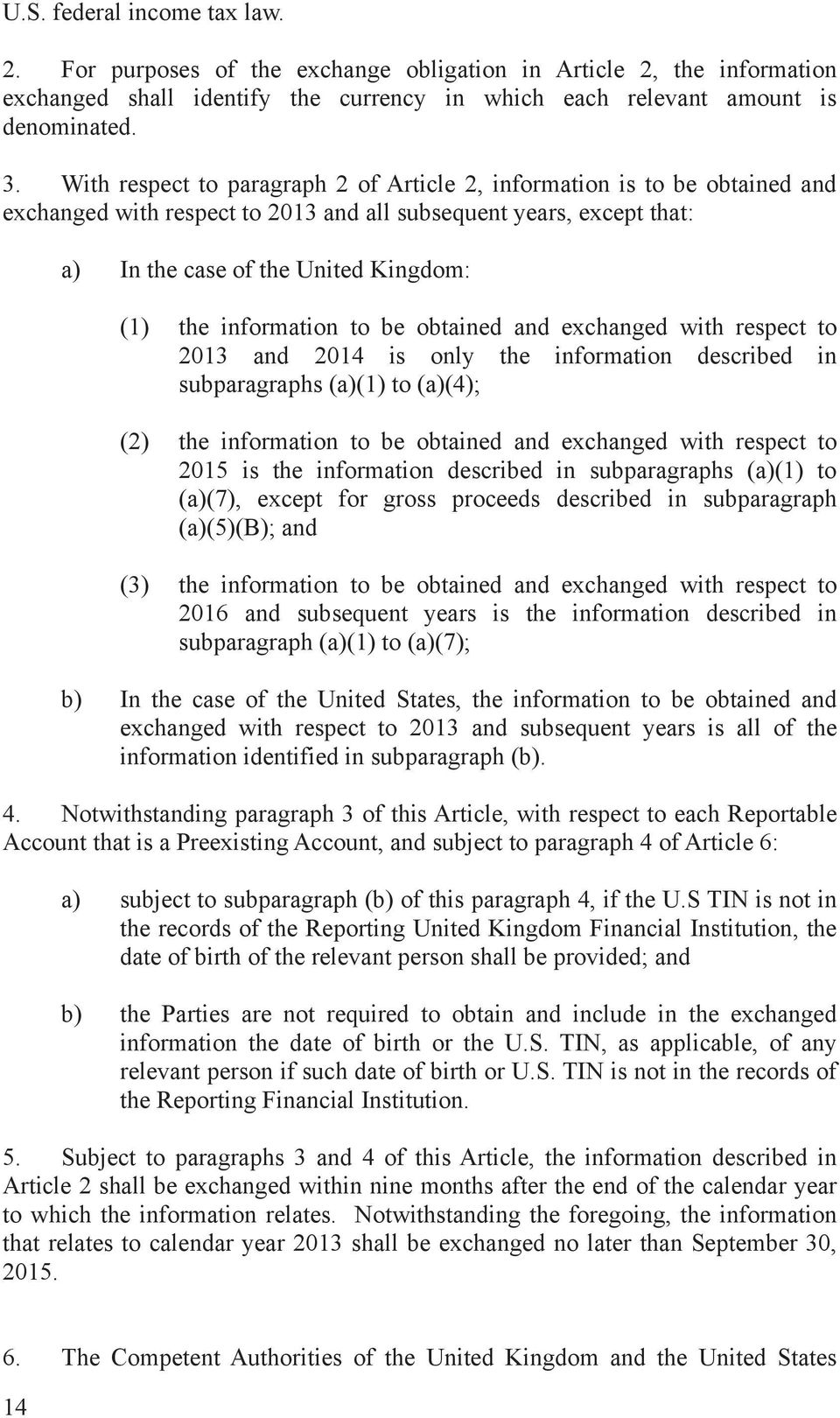 information to be obtained and exchanged with respect to 2013 and 2014 is only the information described in subparagraphs (a)(1) to (a)(4); (2) the information to be obtained and exchanged with