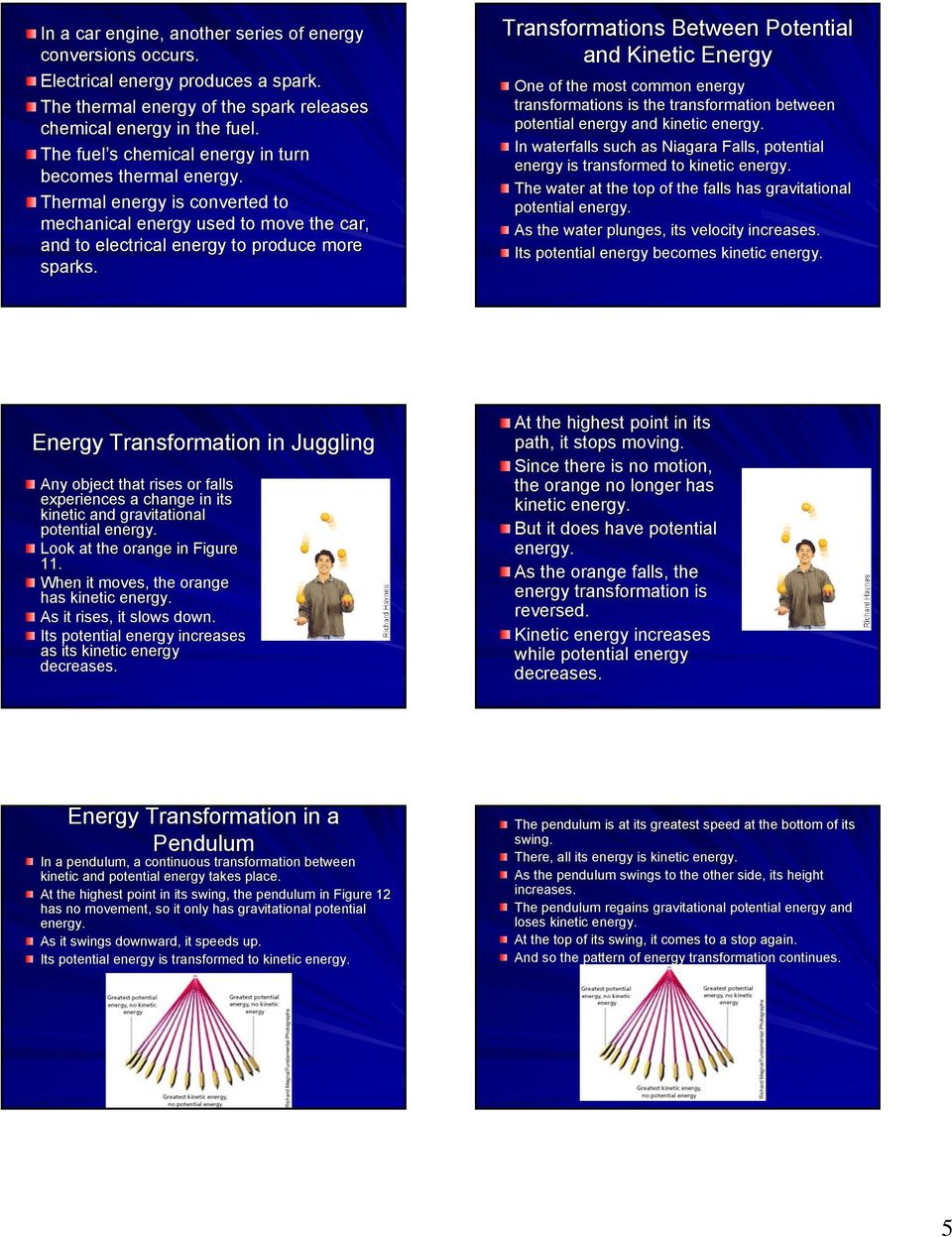 Transformations Between Potential and Kinetic Energy One of the most common energy transformations is the transformation between potential energy and kinetic energy.