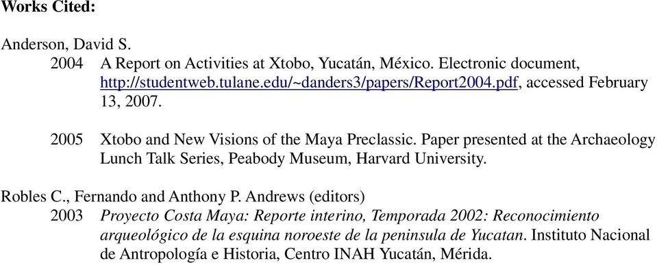 Paper presented at the Archaeology Lunch Talk Series, Peabody Museum, Harvard University. Robles C., Fernando and Anthony P.