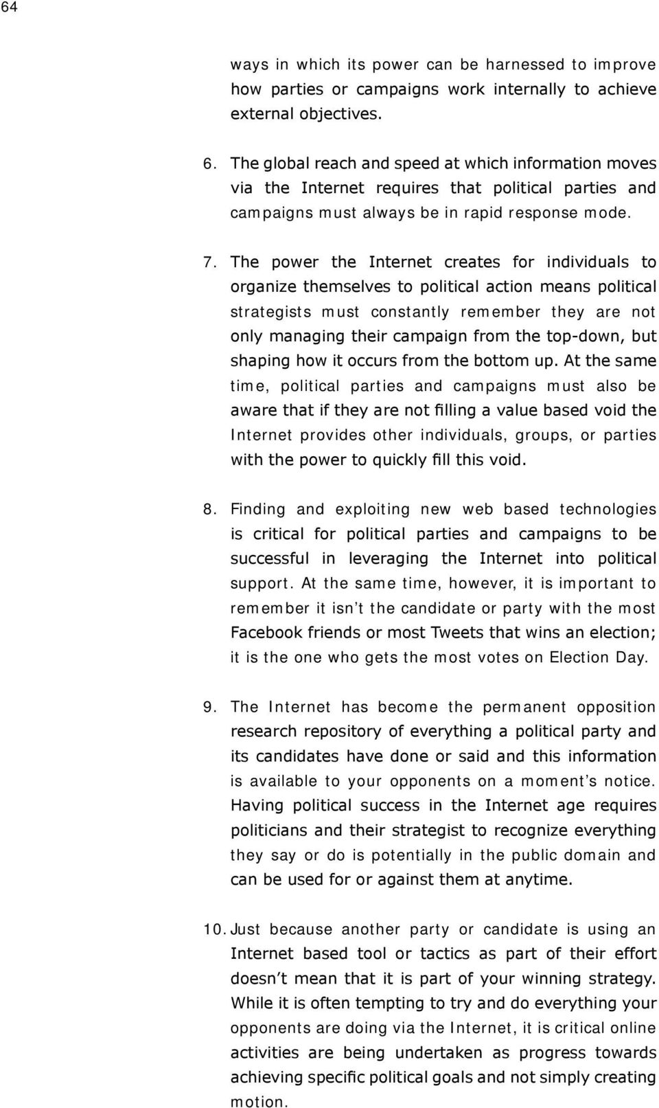 The power the Internet creates for individuals to organize themselves to political action means political strategists must constantly remember they are not only managing their campaign from the