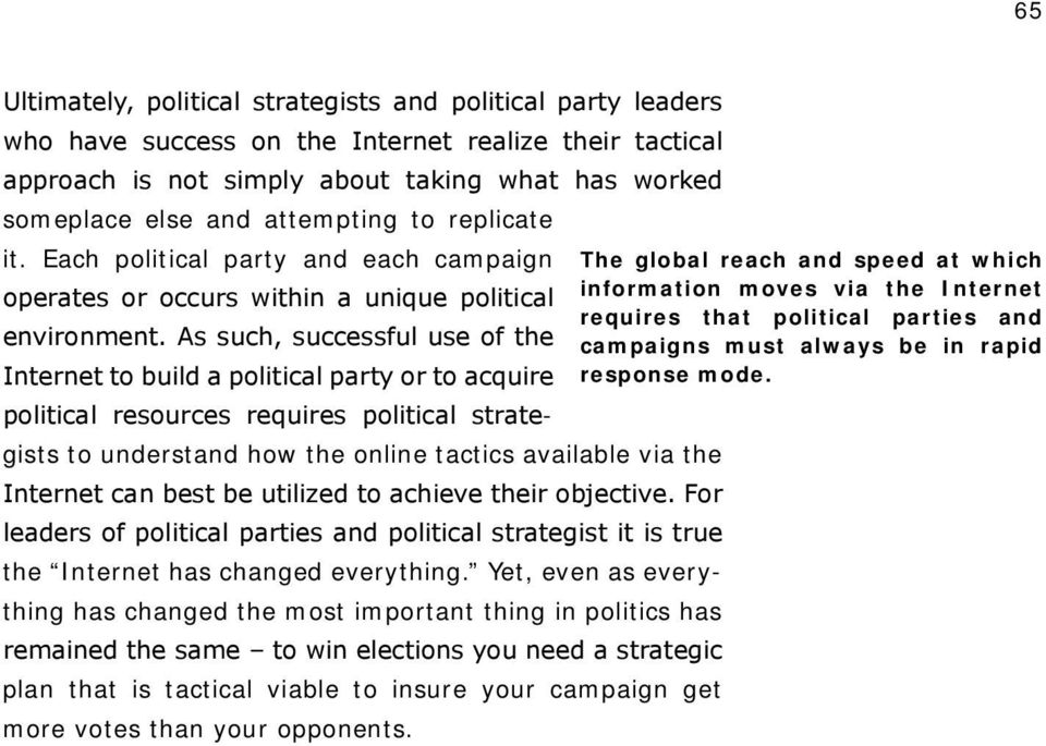 Each political party and each campaign The global reach and speed at which operates or occurs within a unique political information moves via the Internet requires that political parties and