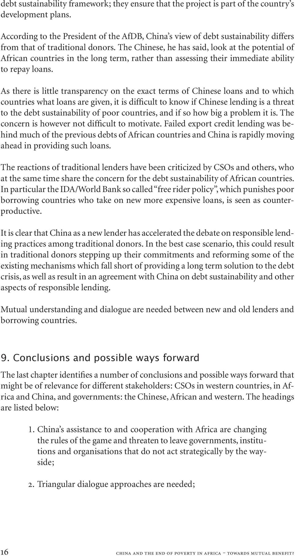 The Chinese, he has said, look at the potential of African countries in the long term, rather than assessing their immediate ability to repay loans.