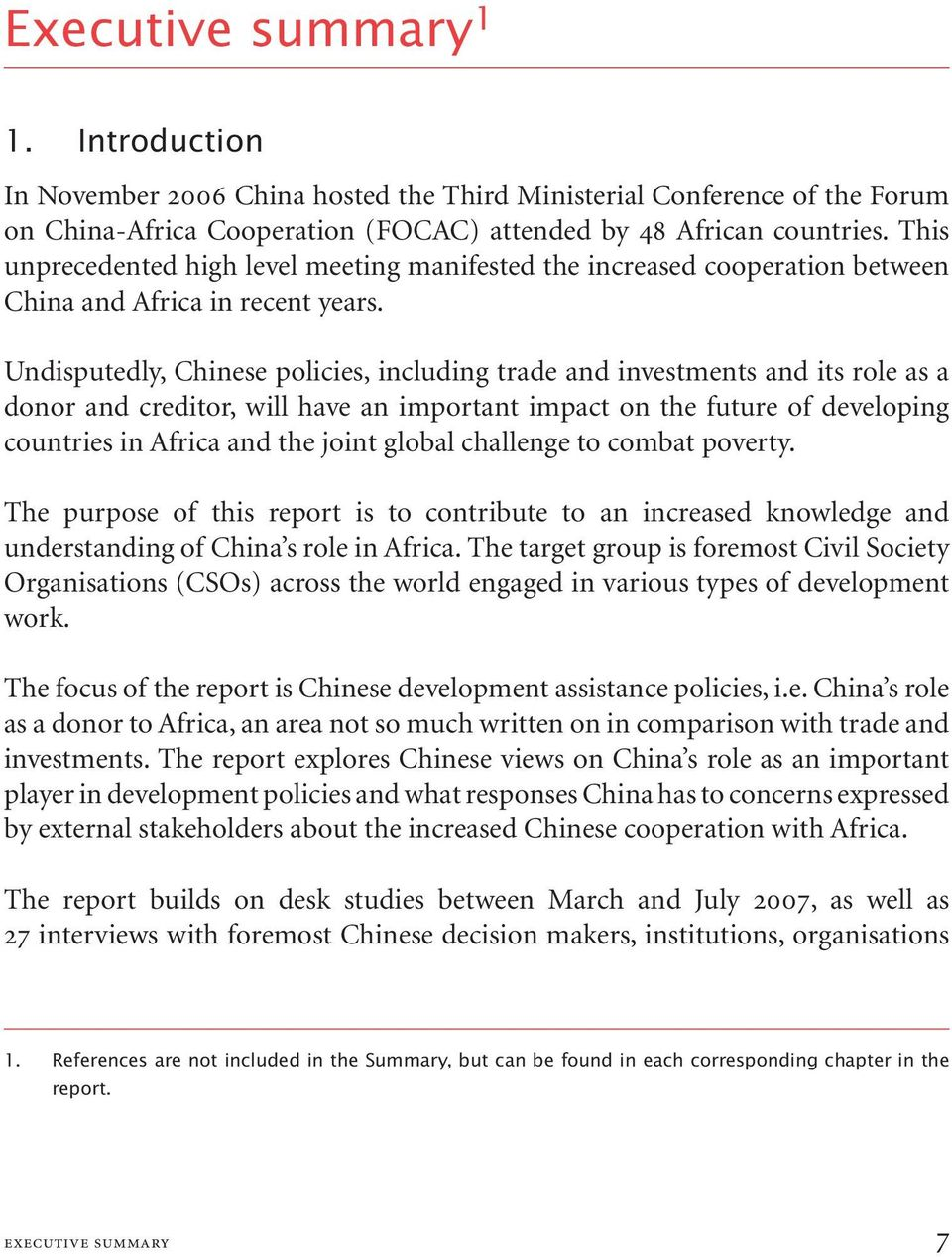 Undisputedly, Chinese policies, including trade and investments and its role as a donor and creditor, will have an important impact on the future of developing countries in Africa and the joint