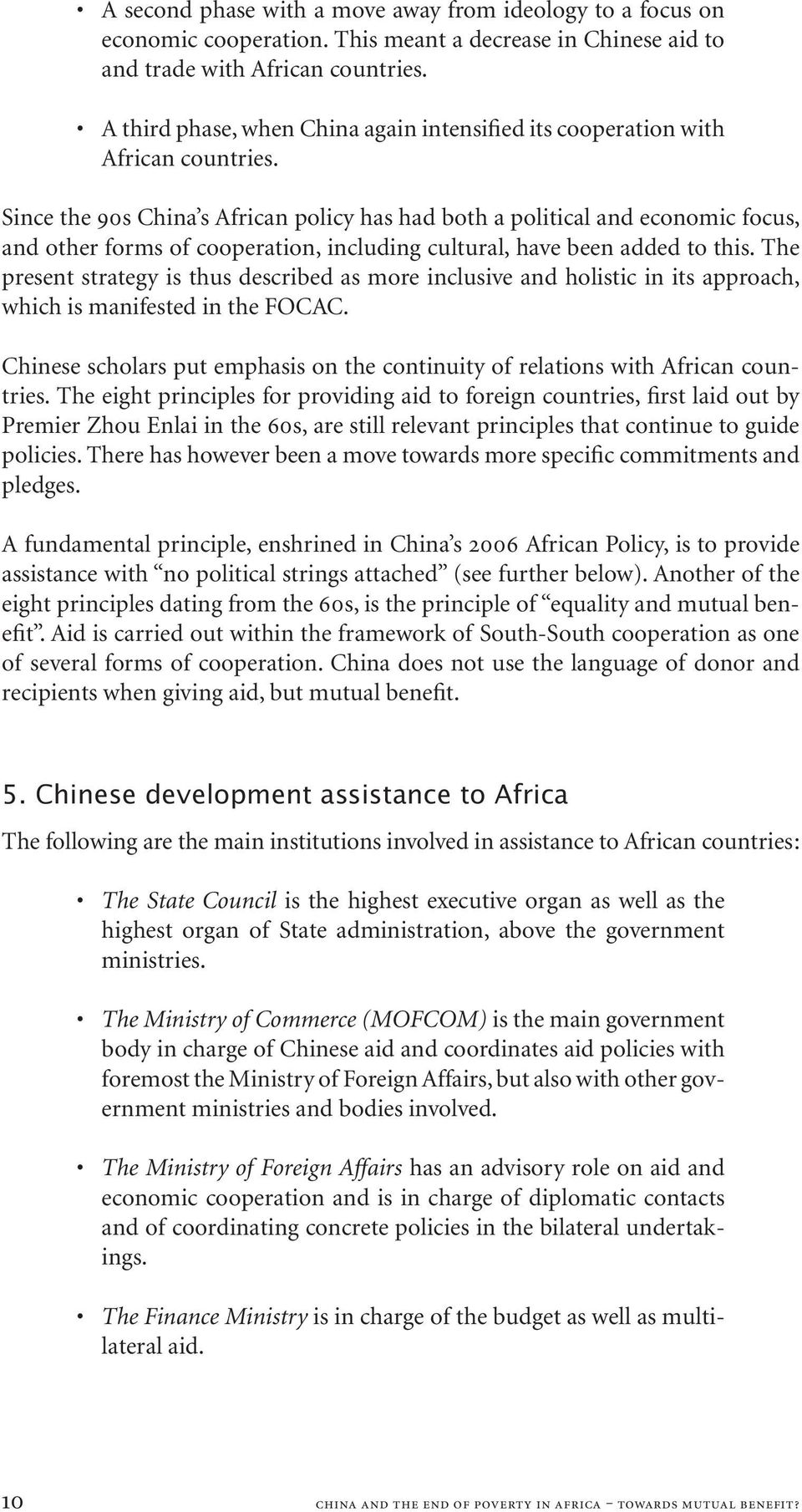 Since the 90s China s African policy has had both a political and economic focus, and other forms of cooperation, including cultural, have been added to this.