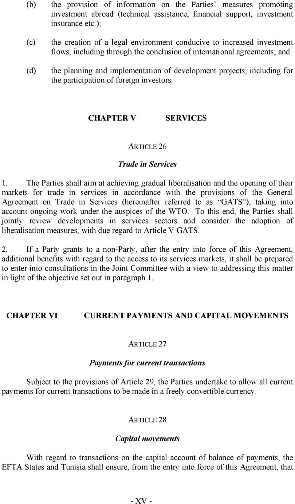 projects, including for the participation of foreign investors. CHAPTER V SERVICES ARTICLE 26 Trade in Services 1.