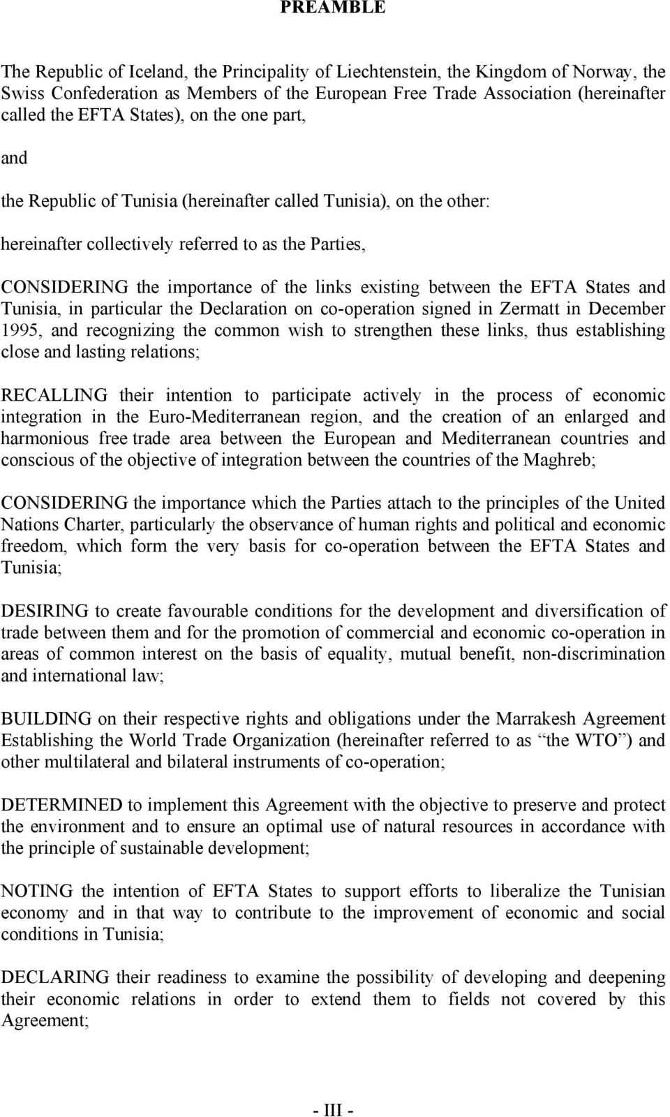 between the EFTA States and Tunisia, in particular the Declaration on co-operation signed in Zermatt in December 1995, and recognizing the common wish to strengthen these links, thus establishing