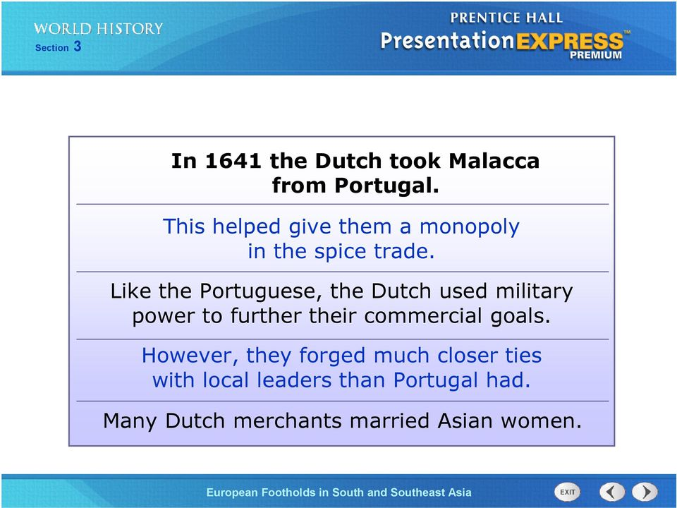 Like the Portuguese, the Dutch used military power to further their