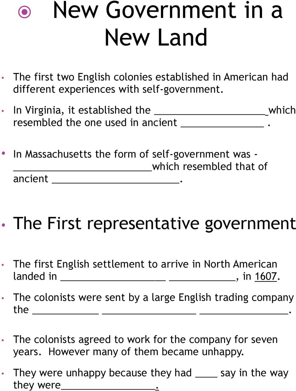 The First representative government The first English settlement to arrive in North American landed in, in 1607.