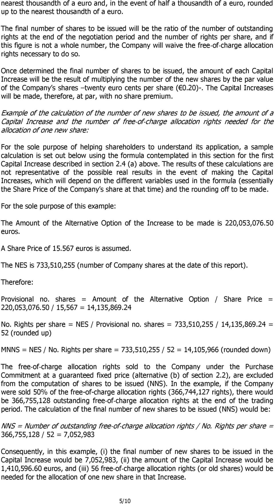 whole number, the Company will waive the free of charge allocation rights necessary to do so.