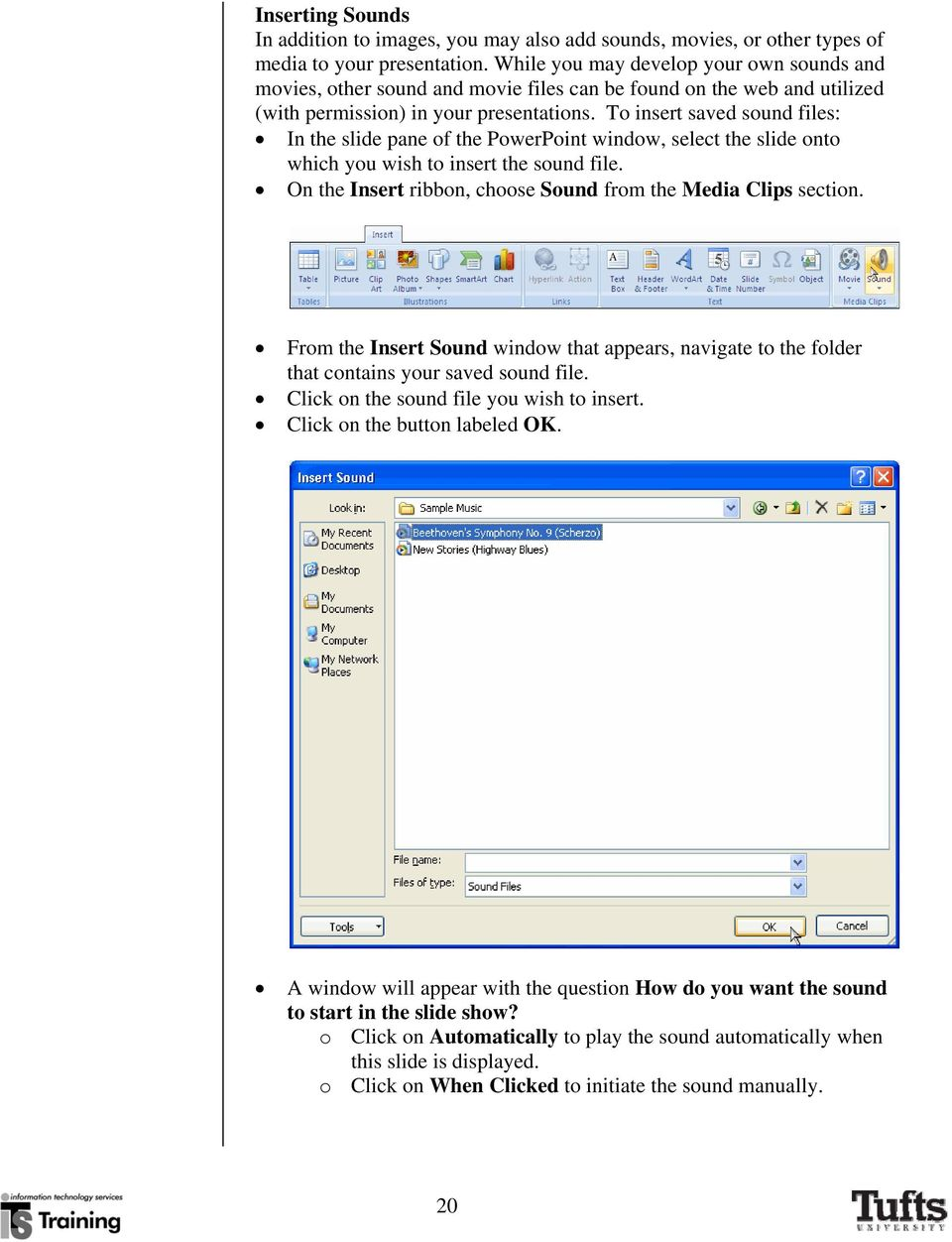 To insert saved sound files: In the slide pane of the PowerPoint window, select the slide onto which you wish to insert the sound file. On the Insert ribbon, choose Sound from the Media Clips section.