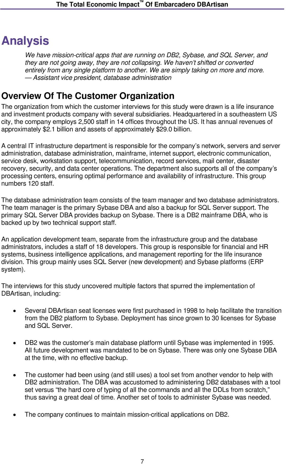 Assistant vice president, database administration Overview Of The Customer Organization The organization from which the customer interviews for this study were drawn is a life insurance and