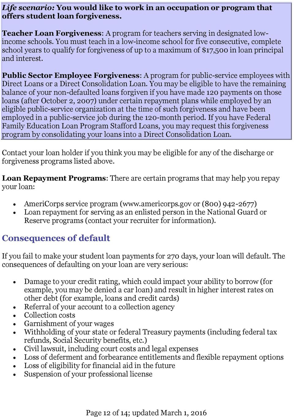 Public Sector Employee Forgiveness: A program for public-service employees with Direct Loans or a Direct Consolidation Loan.