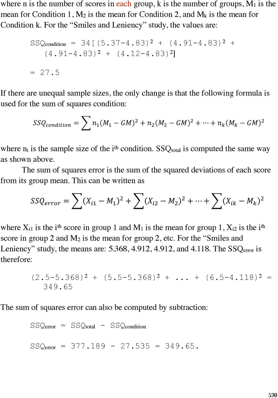 5 = ( ) + ( ) + + ( ) = ( ) If there are unequal sample sizes, the only change is that the following formula is used for the sum of squares condition: + ( = ( ) + ( ) + + ( ) where n i is the sample