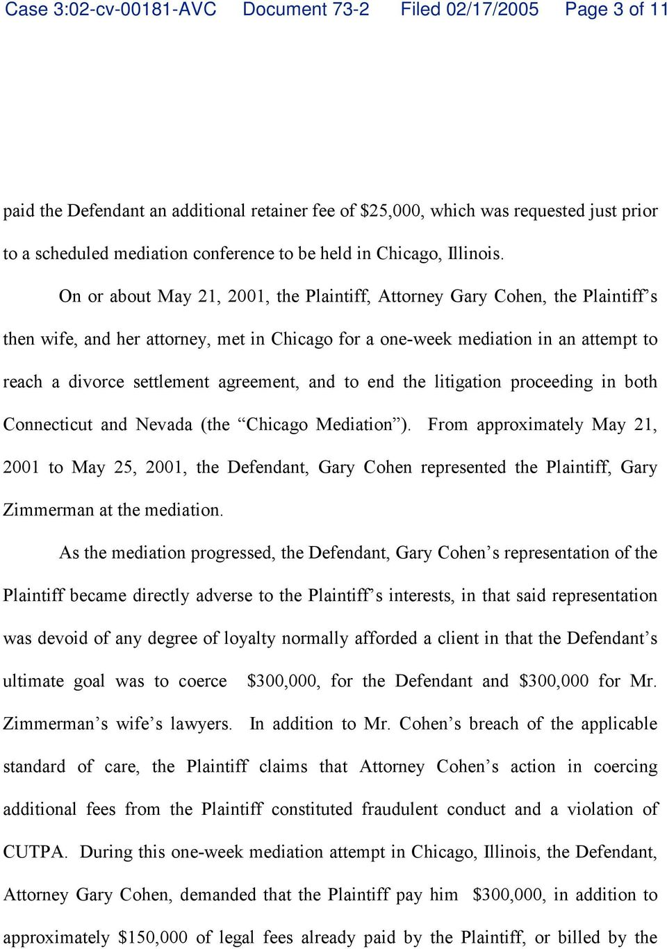 On or about May 21, 2001, the Plaintiff, Atorney Gary Cohen, the Plaintif s then wife, and her attorney, met in Chicago for a one-week mediation in an attempt to reach a divorce settlement agreement,