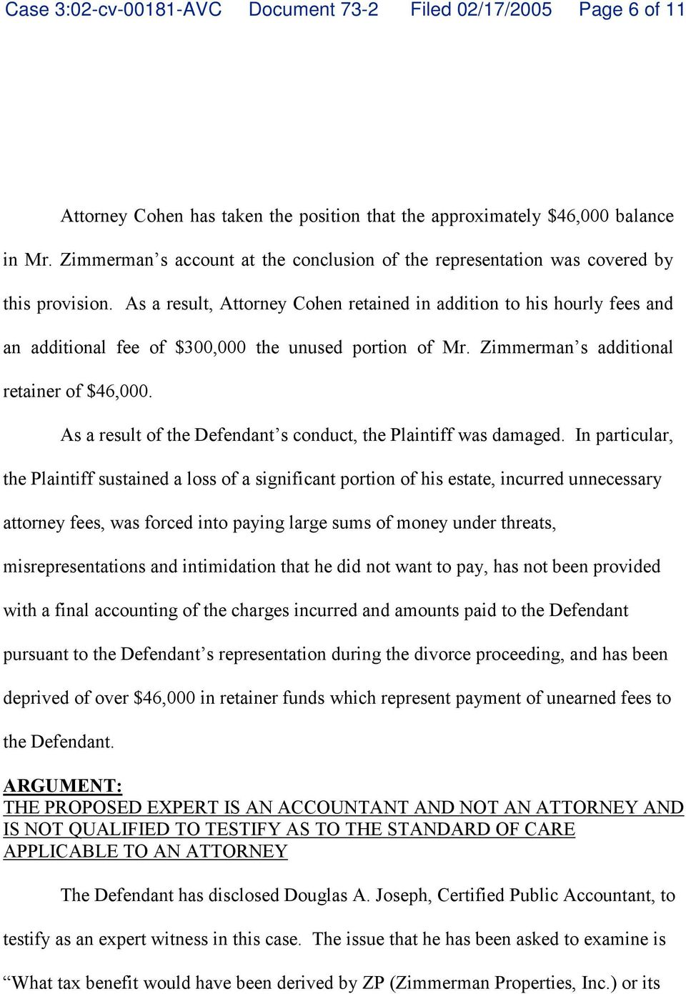As a result, Attorney Cohen retained in addition to his hourly fees and an additional fee of $300,000 the unused portion of Mr. Zimmerman s additional retainer of $46,000.