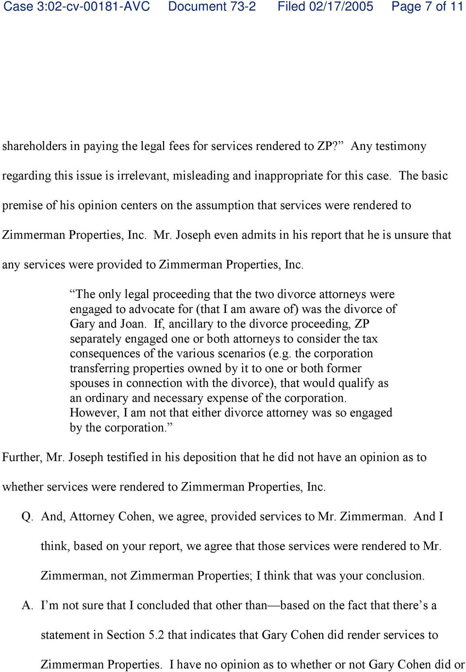 The basic premise of his opinion centers on the assumption that services were rendered to Zimmerman Properties, Inc. Mr.