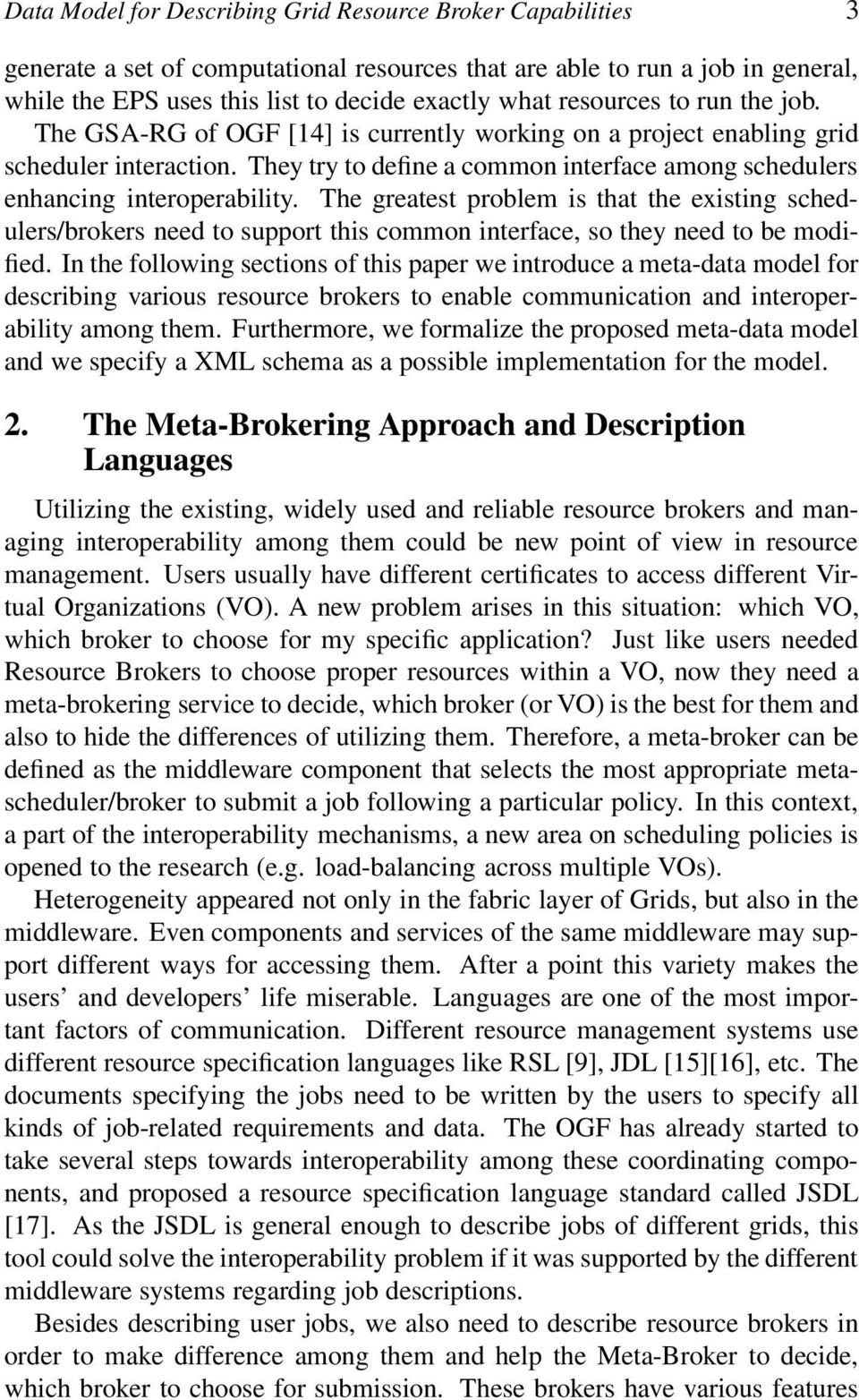 They try to define a common interface among schedulers enhancing interoperability.