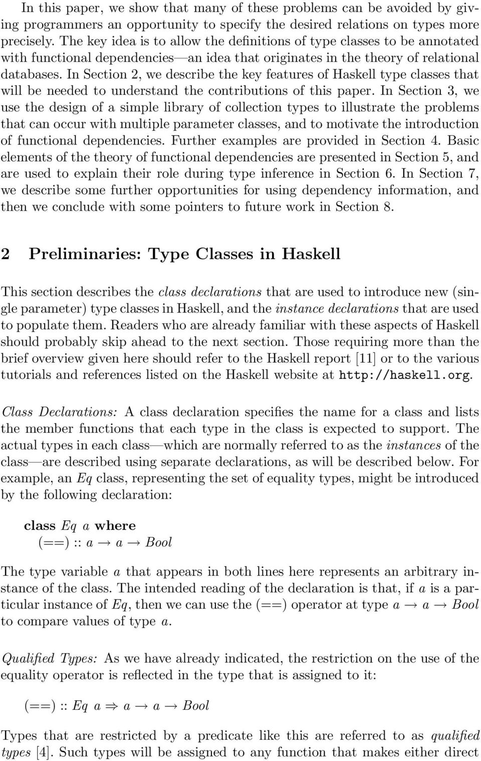 In Section 2, we describe the key features of Haskell type classes that will be needed to understand the contributions of this paper.