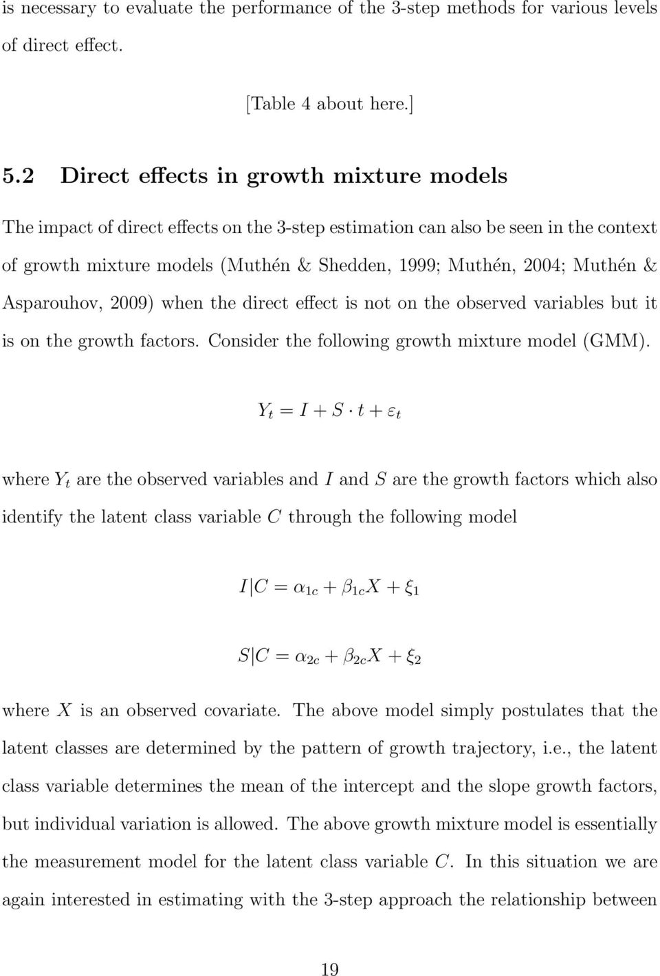 & Asparouhov, 2009) when the direct effect is not on the observed variables but it is on the growth factors. Consider the following growth mixture model (GMM).