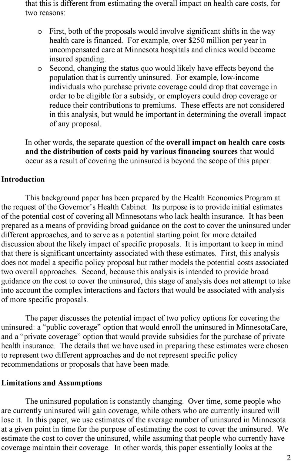 o Second, changing the status quo would likely have effects beyond the population that is currently uninsured.