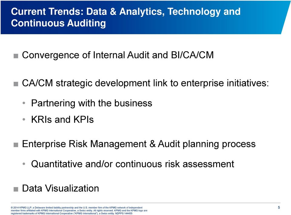 initiatives: Partnering with the business KRIs and KPIs Enterprise Risk Management