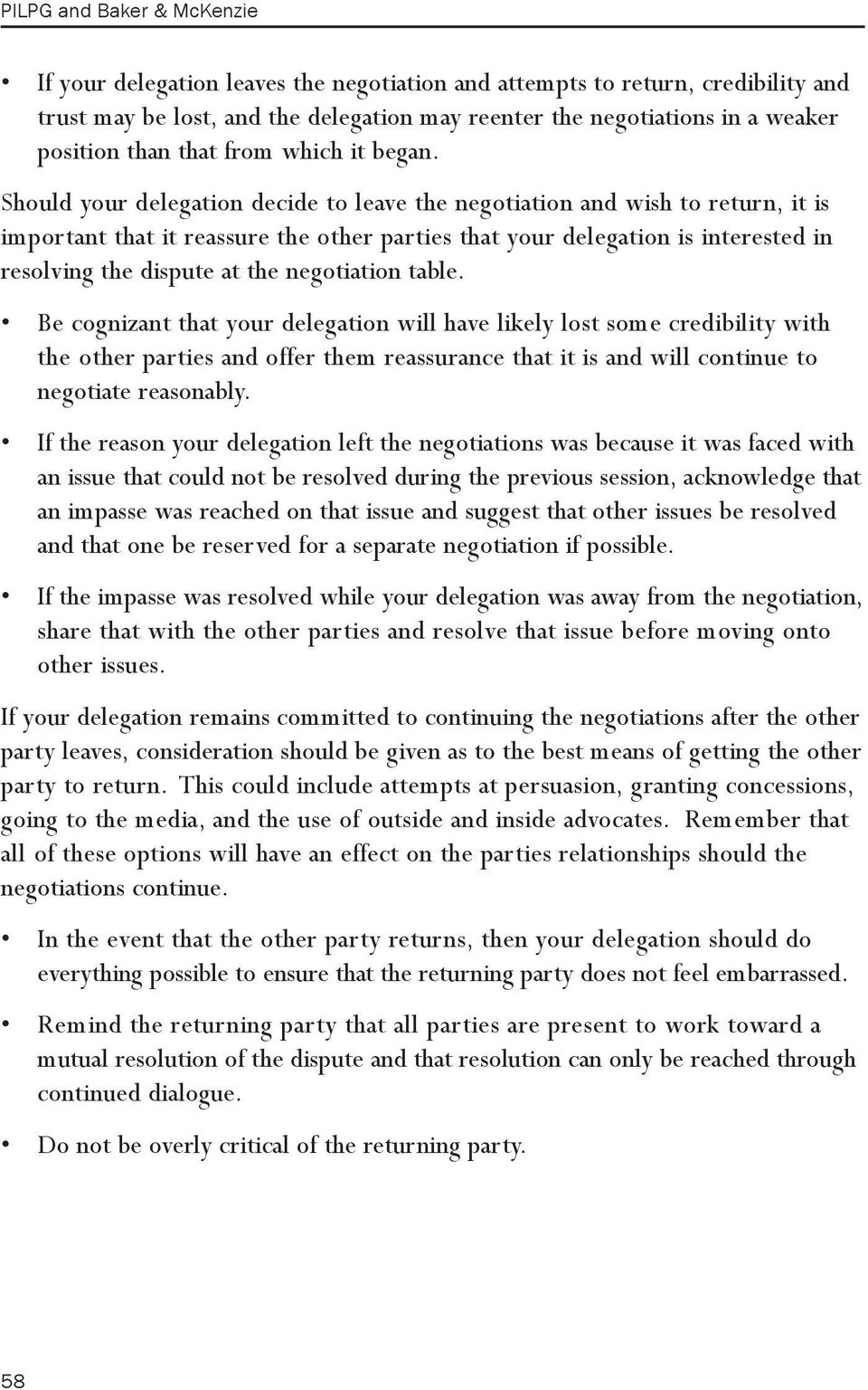 Should your delegation decide to leave the negotiation and wish to return, it is important that it reassure the other parties that your delegation is interested in resolving the dispute at the