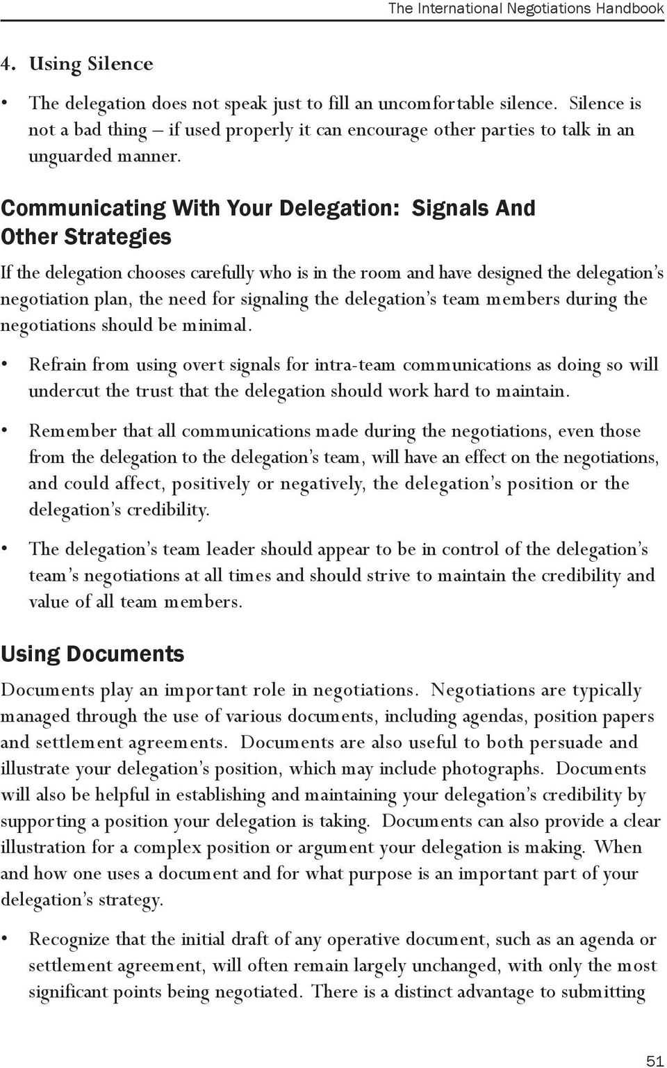 Communicating With Your Delegation: Signals And Other Strategies If the delegation chooses carefully who is in the room and have designed the delegation s negotiation plan, the need for signaling the