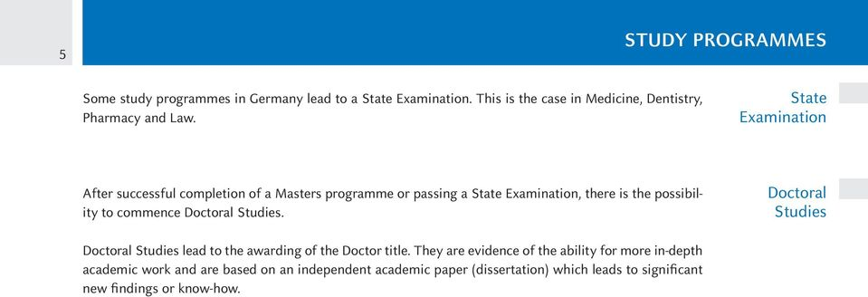 State Examination After successful completion of a Masters programme or passing a State Examination, there is the possibility to commence