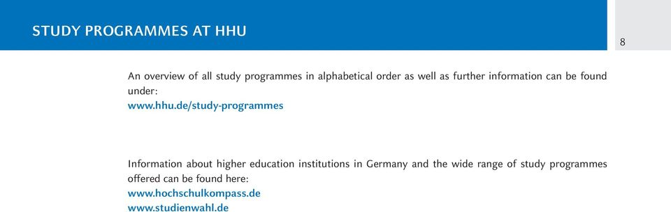 de/study-programmes Information about higher education institutions in Germany and